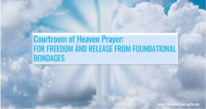 Read more about the article Prayer In The Courtroom Of Heaven