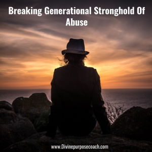 Testimony-Breaking Generational Stronghold of Abuse