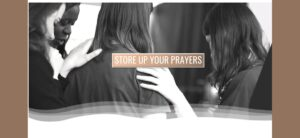 Read more about the article Store Up Your Prayers