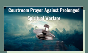 Read more about the article Courtroom of Heaven: Prayer against prolonged spiritual warfare