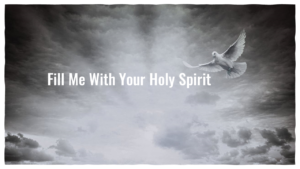 Read more about the article Fill Me With Your Holy Spirit Without Measure